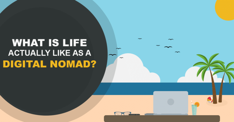 What is Life Actually Like as a Digital Nomad