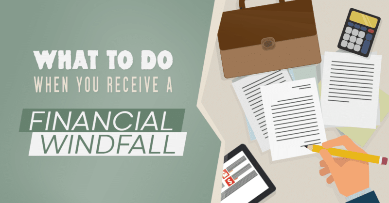 What to do When You Receive a Financial Windfall