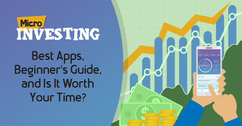 Micro Investing 2019: Best Apps, Beginner's Guide, and Is It Worth Your Time?