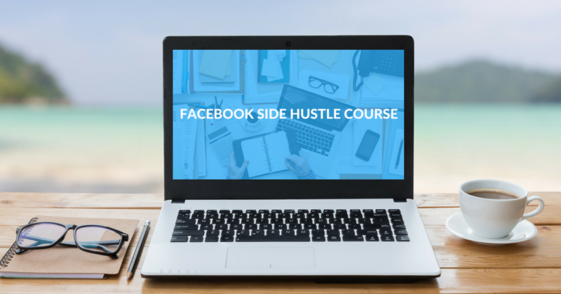 The Facebook Side Hustle Course is Live!