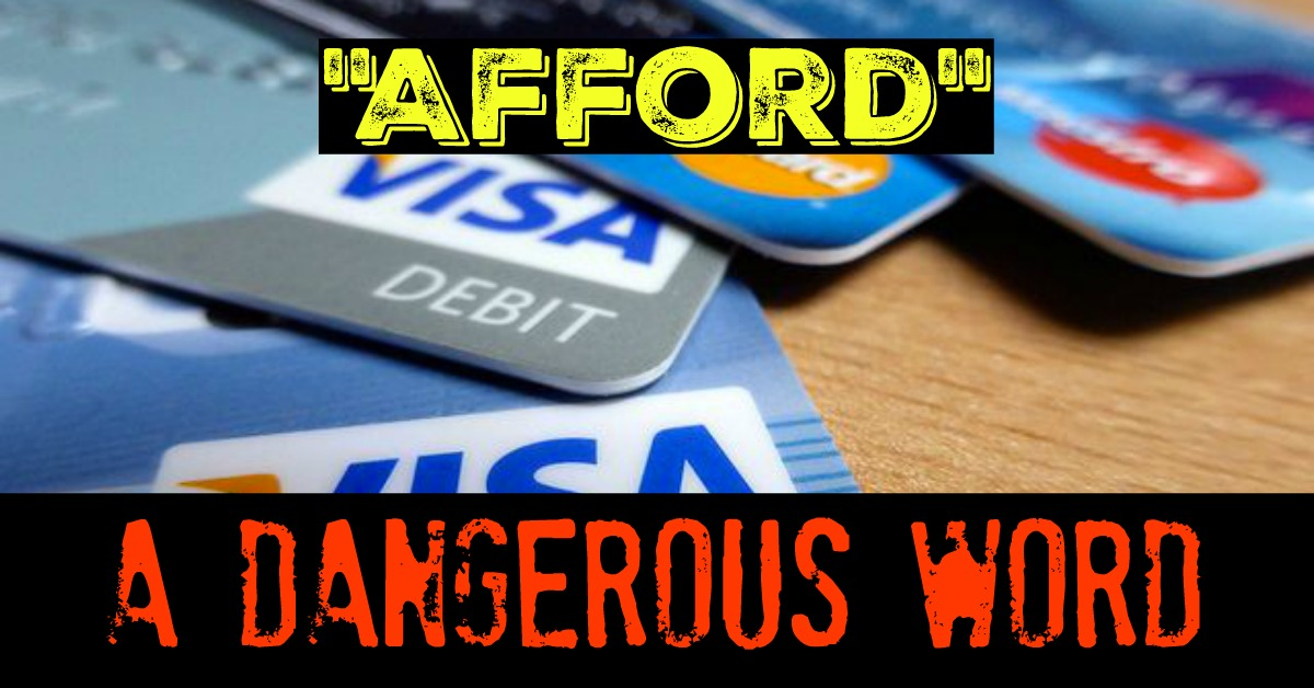 Afford – A Dangerous Word