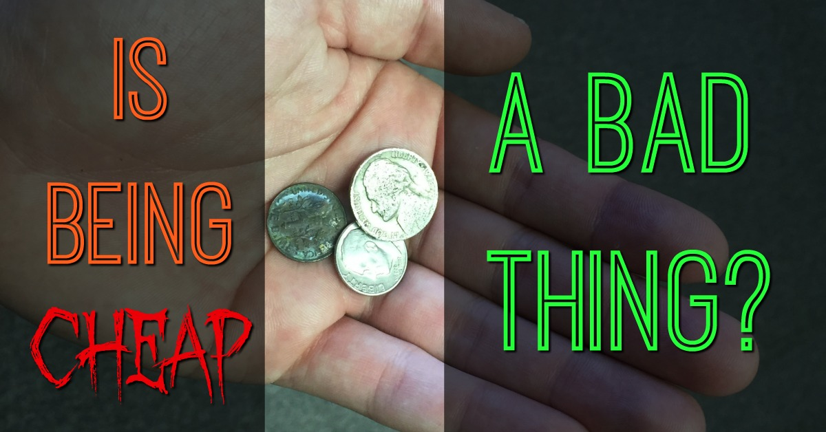 Is being cheap a bad thing?