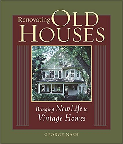Renovating Old Houses: Bringing New Live to Vintage Homes (For Pros By Pros)