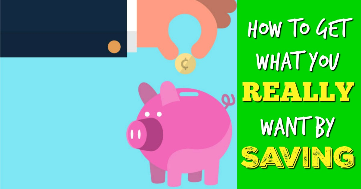 How To Get What You REALLY Want By Saving