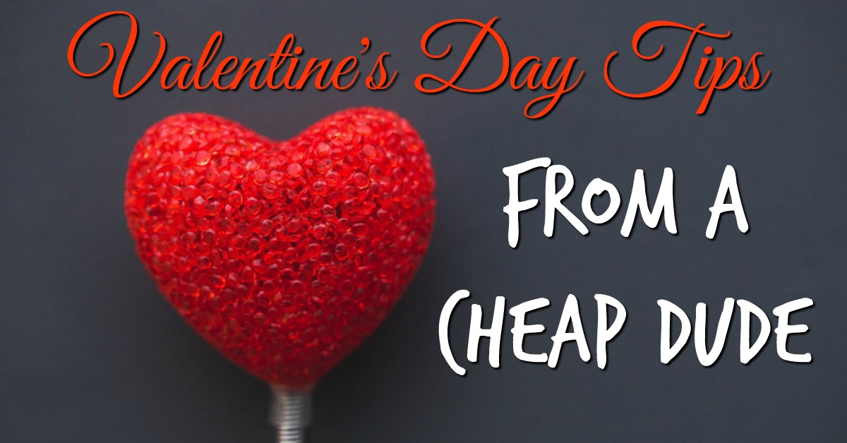 Tips for Valentine's Day From a Cheap Dude