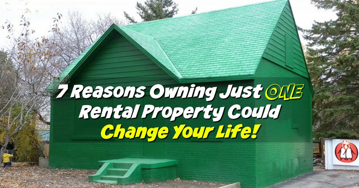 7 Reasons Owning Just One Rental Property Can Change Your Life