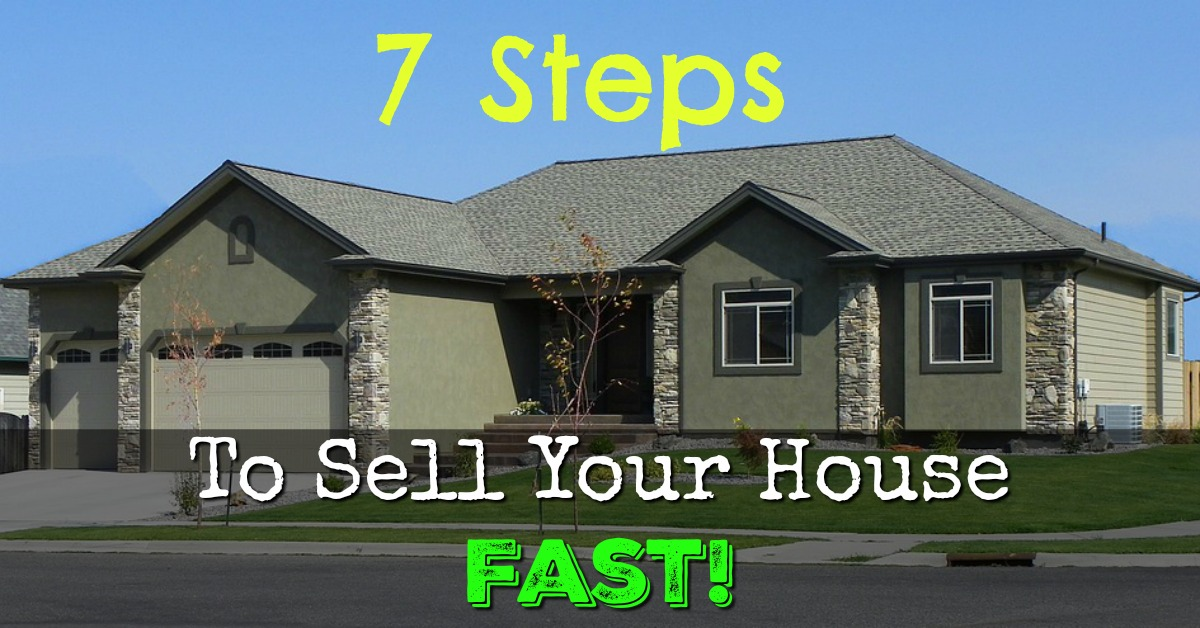 7 Steps To Sell Your House Fast, For More Than Your Asking Price!