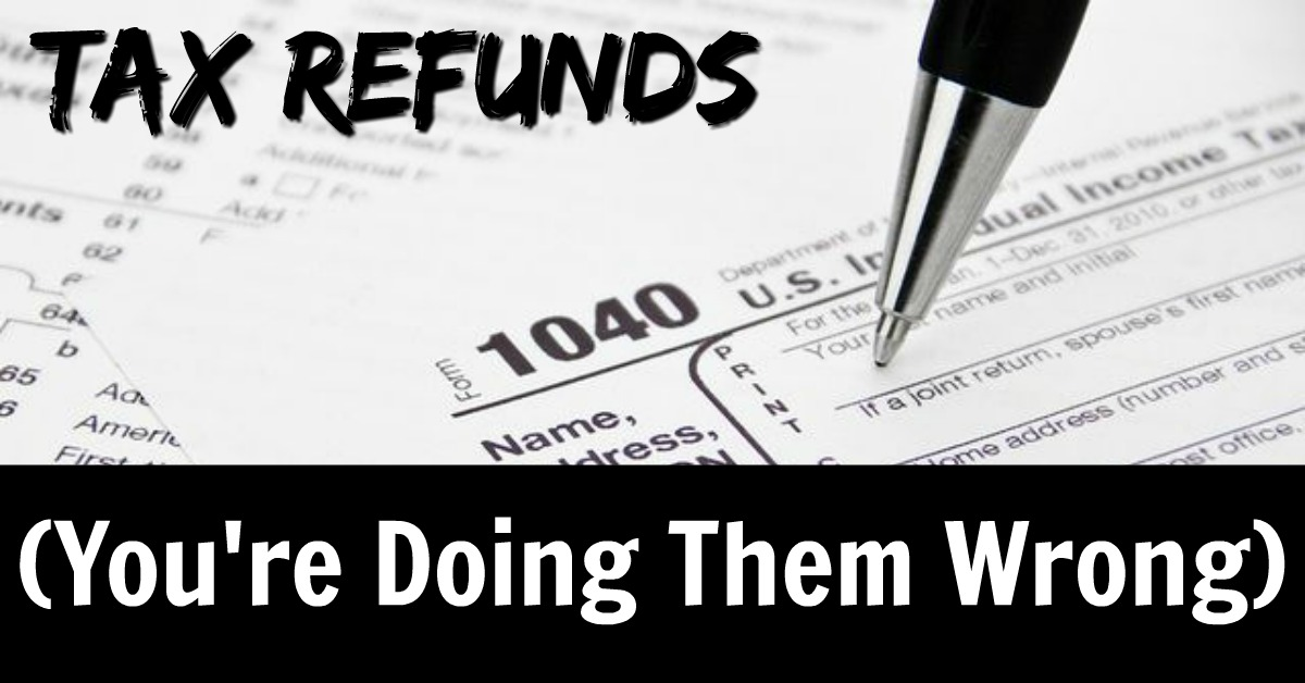 Tax Refunds. You're doing them wrong.
