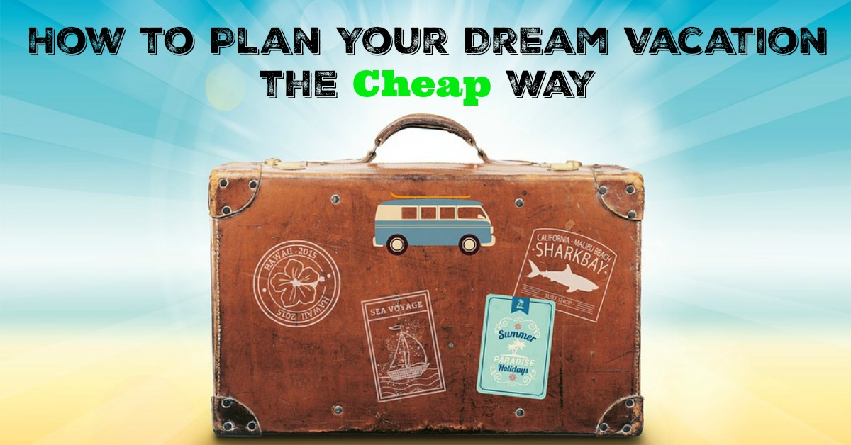 How to Plan Your Dream Vacation the Cheap Way